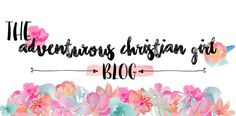 The Adventurous Christian Girl Blog- Read Now!