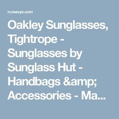 Oakley Sunglasses, Tightrope - Sunglasses by Sunglass Hut - Handbags & Accessories - Macy's