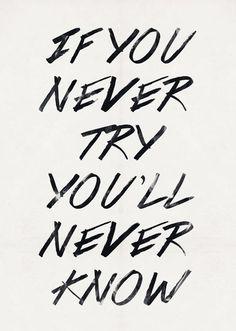 Se você nunca tentar, você nunca saberá