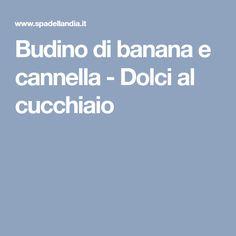 Budino di banana e cannella - Dolci al cucchiaio