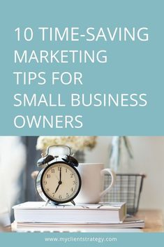 10 Time Saving Marketing Tips for Small Business Owners // My Client Strategy -- Content Marketing Strategy, Small Business Marketing, Marketing Plan, Online Marketing, Media Marketing, Affiliate Marketing, Marketing Process, Business Planning, Business Tips