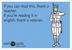 Free and Funny Veterans Day Ecard: If you can read this, thank a teacher. If you're reading it in english, thank a veteran. Create and send your own custom Veterans Day ecard. Veterans Day Meme, Veterans Day Images, Veterans Day Thank You, Jokes Pics, Jokes Images, Pictures Images, Veterans Day Coloring Page, Thank You Poems, Funny Memes