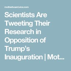 Scientists Are Tweeting Their Research in Opposition of Trump's Inauguration | Motherboard