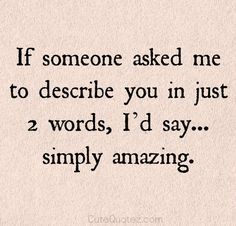 How wonderful to hear you had said this about me!!...even through our darkest storms. Love always...