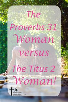 A comparison of the Proverbs 31 Woman and the Titus 2 Woman, these woman have been inspiring and pushing women to be godly women.