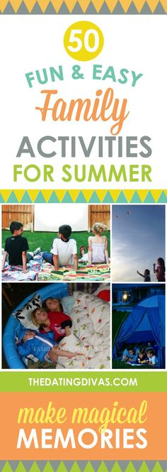 50 easy ways to make magical summer memories as a family. Inexpensive, NO-stress ideas for busy moms including: indoor, outdoor, AND after-dark ideas! http://www.TheDatingDivas.com