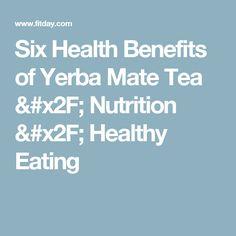 Six Health Benefits of Yerba Mate Tea / Nutrition / Healthy Eating