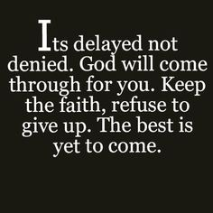 No more delays dear JESUS. I know you never delay. You always come at the right time. Thank you Jesus. In the name of the Father, the Son and the Holy Spirit, Amen. Prayer Quotes, Bible Verses Quotes, Faith Quotes, Scriptures, Keep The Faith, Faith In God, Religious Quotes, Spiritual Quotes, Positive Quotes For Life Encouragement