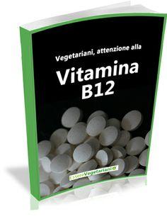 Vegetariani, attenzione alla Vitamina B12!   EssereVegetariani