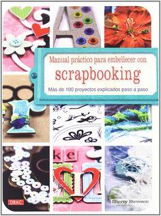 Manual Práctico Para Embellecer Con Scrapbooking: Amazon.es: Sherry Steveson: Libros