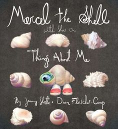 Marcel the Shell With Shoes On: Things About Me  I love this little guy, his youtube videos are outstanding and the book is perfect for reading out loud, even to yourself:)