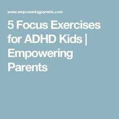5 Focus Exercises for ADHD Kids | Empowering Parents