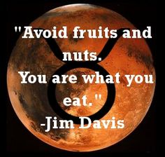 Avoid fruits and nuts. You are what you eat.
