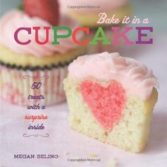 Bake It in a Cupcake: 50 Treats with a Surprise Inside by Megan Seling, http://www.amazon.com/gp/product/1449420680/ref=cm_sw_r_pi_alp_Keorqb06FBEJX