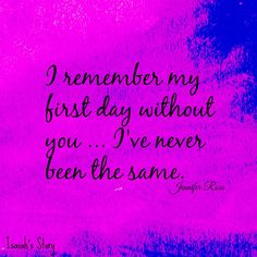 I remember my first day without you...I've never been the same..