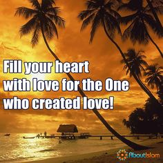 Fill your heart with love for the One who created love!