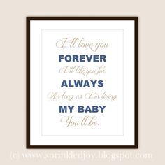 """I'll love you forever, I'll like you for always, As long as I'm living my baby you'll be."" ~ by Robert Munsch Customizable 8x10 PRINT"