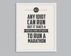 26.2 It Takes a Special Kind of Idiot to Run a Marathon Retro Print - Typographic Inspirational Running Quote - 8x10. $15.00, via Etsy.