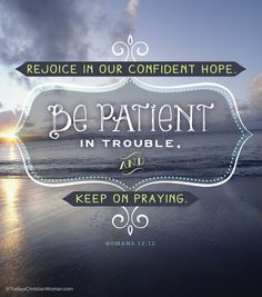 We can rejoice because Jesus Christ is our hope! Romans 12:12