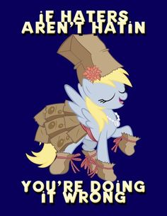 LOL Thats Derpy Whooves for you!! :)