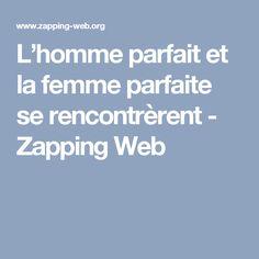 L'homme parfait et la femme parfaite se rencontrèrent - Zapping Web