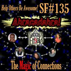 SF #135 - Abracadabra - The Magic of Connections This episode marks yet another milestone and new beginning for your Success Freaks.  Mordant & McFall are stretching themselves, growing into a new format that will level up the Level Up Guys beyond even their current not-so-humble radio-show plateau.