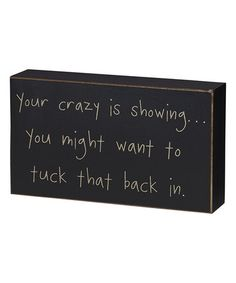 'Your Crazy Is Showing' Box Sign #zulily #zulilyfinds