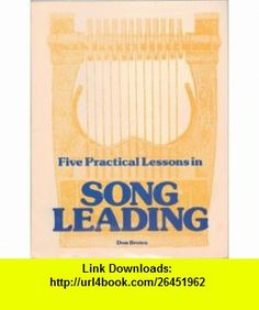 Five Practical Lessons in Song Leading Don Brown ,   ,  , ASIN: B004CTQII8 , tutorials , pdf , ebook , torrent , downloads , rapidshare , filesonic , hotfile , megaupload , fileserve