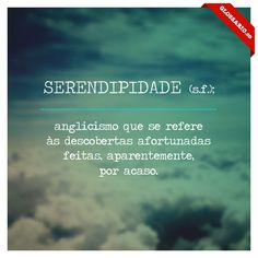SERENDIPIDADE (s.f.); anglicismo que se refere às descobertas afortunadas feitas, aparentemente, por acaso. New Words, Cool Words, Wise Words, Word Meaning, Different Words, Best Quotes, Meant To Be, Language, Inspirational Quotes