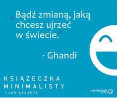 """""""Bądź zmianą, jaką chcesz ujrzeć w świecie"""" /Ghandi/"""