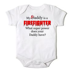 My Daddy is a Firefighter What Super Powers does your Daddy Have Baby Boy / Girl Baby Bodysuit on Etsy, $14.00