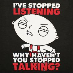Funny Family Quotes | ve stopped listening - Funny quote by Stewie Griffin from Family Guy ...