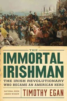 """""""The Immortal Irishman"""" by Timothy Egan ... Places the improbable life of revolutionary hero Thomas Francis Meagher against a backdrop of Irish-American history, detailing his leadership during Irish uprisings, service with the Irish Brigade in the Civil War, and achievements as the territorial governor of Montana.  Find this book here @ your Library http://lilink.org/record=b13980880~S0"""