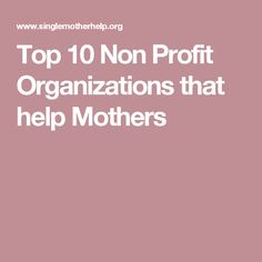 Top 10 Non Profit Organizations that help Mothers