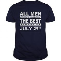 Make this funny birthday in month gift saying  Born 0729 July 29 All Men Are Created Equal but only the best are born on 0729 July 29 Shirts Birthday Tshirts Guys tees ladies tees Hoodie youth Sweat Vneck Shirt   as a great for you or someone who born in July Tee Shirts T-Shirts Legging Mug Hat Zodiac birth gift