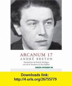 Arcanum 17 (Green Integer) Andre Breton, Zack Rogow , ISBN-10: 1931243271  ,  , ASIN: B005K62IF4 , tutorials , pdf , ebook , torrent , downloads , rapidshare , filesonic , hotfile , megaupload , fileserve