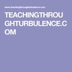 TEACHINGTHROUGHTURBULENCE.COM