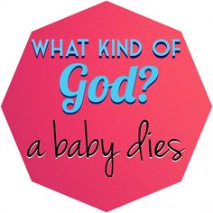 #WhatKindOfGod continues with a really #toughquestion | How could God let a #baby die?  I answer this and other #religious questions on #bubblews