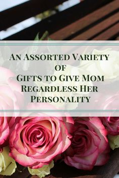891629a5 An Assorted Variety of Gifts to Give Mom Regardless Her Personality covers  a wide range of