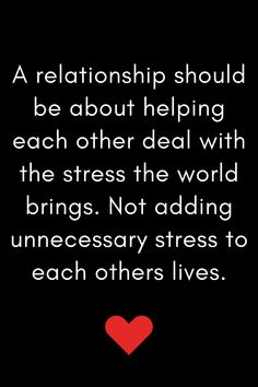 A relationship should be about helping each other deal with the stress the world brings. Not adding unnecessary stress to each others lives. Cute Relationship Quotes, Bff Quotes, Cute Relationships, People Quotes, Sign Quotes, Faith Quotes, True Quotes, Words Quotes, Qoutes
