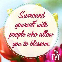 Surround yourself with people who allow you to blossom / Circondati di persone che ti permettano di sbocciare