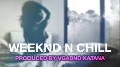 "The Weeknd   ""Weeknd N Chill"" prod by VGABND Katana"