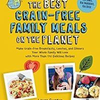 The Best Grain-Free Family Meals on the Planet: Make Grain-Free Breakfasts, Lunches, and Dinners Your Whole Family Will…, topcookbox.com
