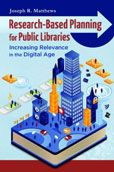 Research-based Planning for Public Libraries : Increasing Relevance in the Digital Age by Joseph R. Matthews  #DOEBibliography
