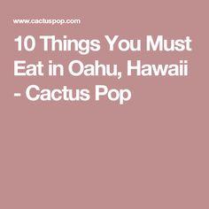 10 Things You Must Eat in Oahu, Hawaii - Cactus Pop