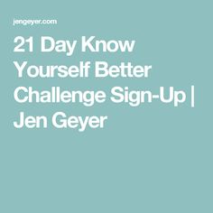 21 Day Know Yourself Better Challenge Sign-Up | Jen Geyer