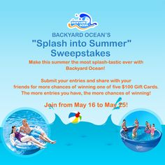 Make this summer the most splash-tastic ever with Backyard Ocean! Submit your entries and share with your friends for multiple chances of winning one of five $100 Gift Cards. The more entries you have, the more chances of winning!