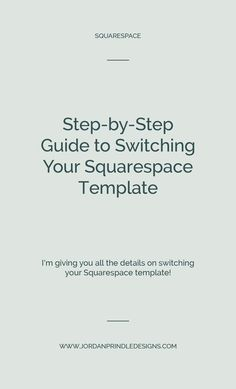 A Step-by-Step Guide to Switching your Squarespace Template   As your creative business grows and adapts, your website needs to grow and adapt with it. With this simple guide you'll be able to easily switch and brand your template. Find more helpful resources at www.jordanprindledesigns.com #squarespacetips #squarespacetemplates #squarespacedesign
