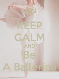 keep calm and be a ballerina