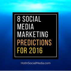 In this post, you will find eight social media marketing predictions for 2016